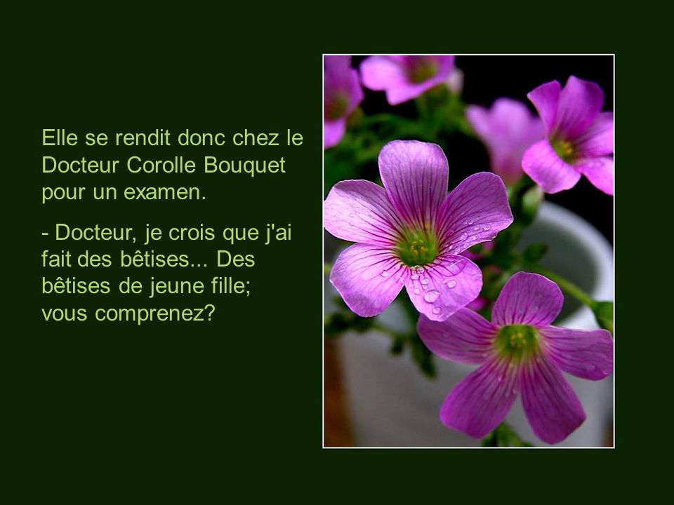 Elle se rendit donc chez le Docteur Corolle Bouquet pour un examen.