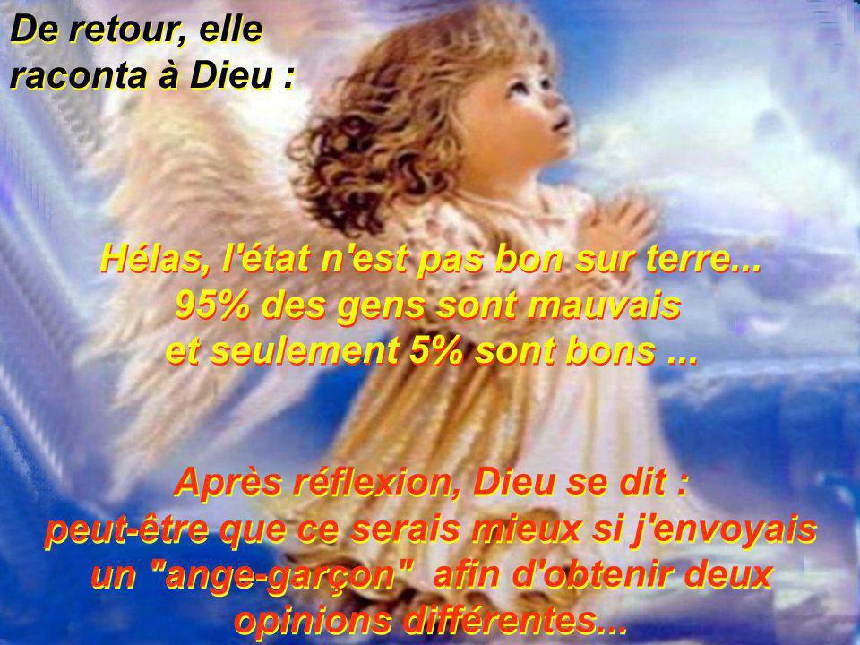 De retour, elle raconta à Dieu : Hélas, l'état n'est pas bon sur terre... 95% des gens sont mauvais et seulement 5% sont bons... Hélas, l'état n'est p