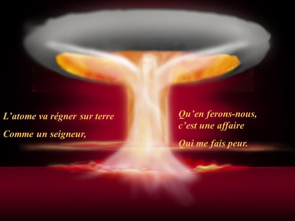 Latome va régner sur terre Comme un seigneur, Quen ferons-nous, cest une affaire Qui me fais peur.