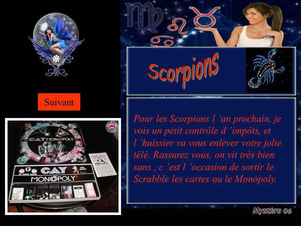 Pour les Scorpions l an prochain, je vois un petit contrôle d impôts, et l huissier va vous enlever votre jolie télé.