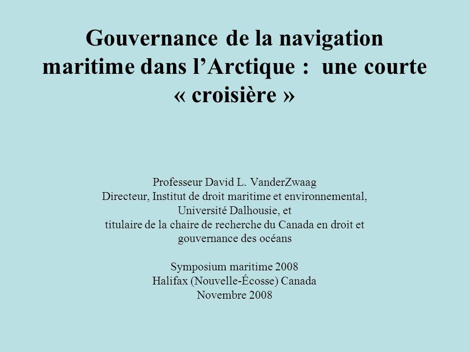 Gouvernance de la navigation maritime dans lArctique : une courte « croisière » Professeur David L. VanderZwaag Directeur, Institut de droit maritime