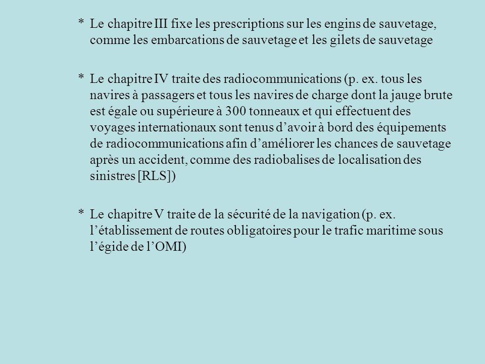 *Le chapitre III fixe les prescriptions sur les engins de sauvetage, comme les embarcations de sauvetage et les gilets de sauvetage *Le chapitre IV tr