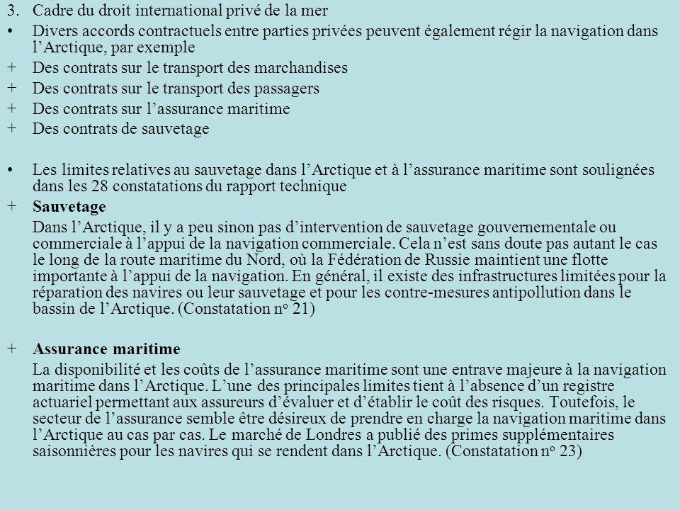 3.Cadre du droit international privé de la mer Divers accords contractuels entre parties privées peuvent également régir la navigation dans lArctique,