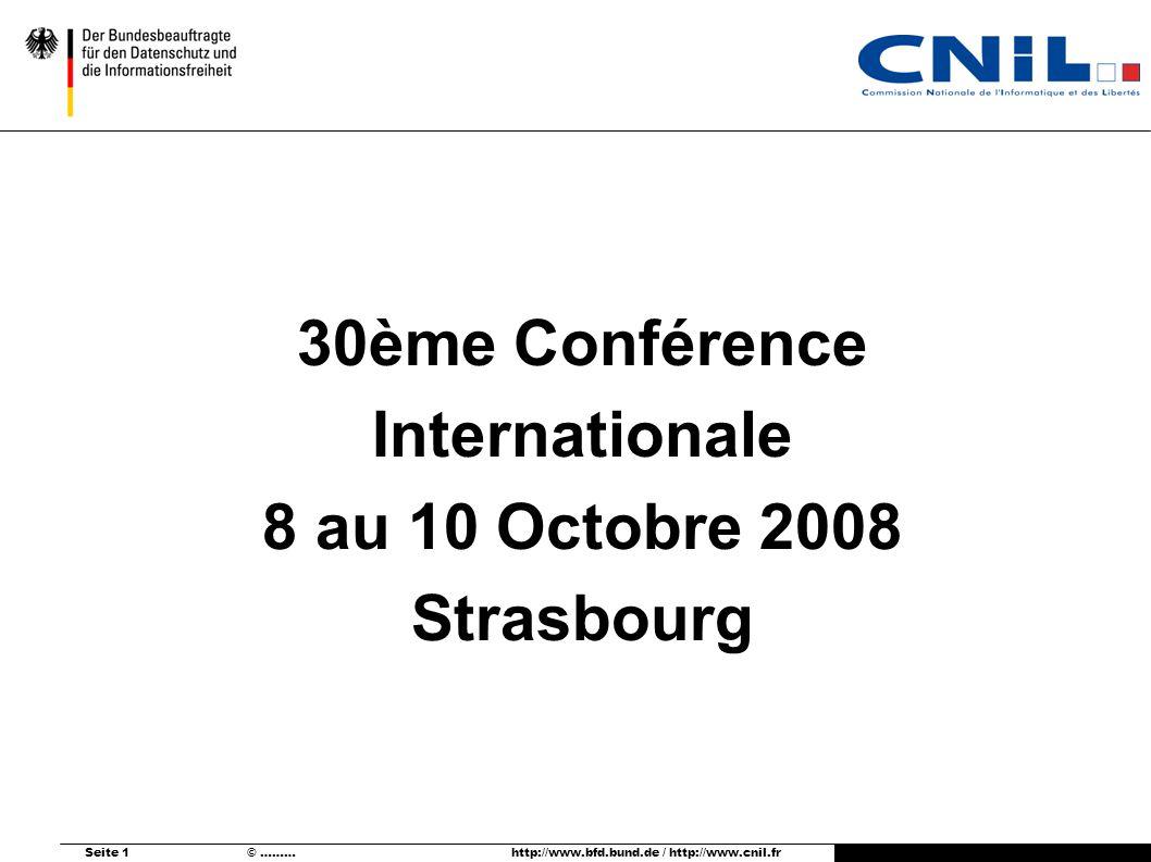 Seite 1 © ……… http://www.bfd.bund.de / http://www.cnil.fr 30ème Conférence Internationale 8 au 10 Octobre 2008 Strasbourg