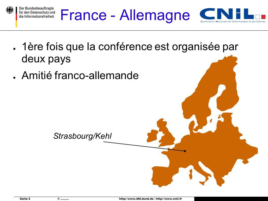 Seite 3 © ……… http://www.bfd.bund.de / http://www.cnil.fr France - Allemagne Strasbourg/Kehl 1ère fois que la conférence est organisée par deux pays Amitié franco-allemande