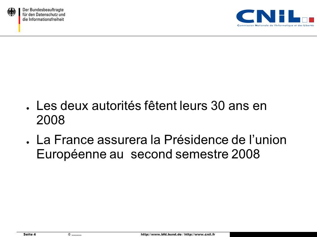 Seite 4 © ……… http://www.bfd.bund.de / http://www.cnil.fr Les deux autorités fêtent leurs 30 ans en 2008 La France assurera la Présidence de lunion Européenne au second semestre 2008