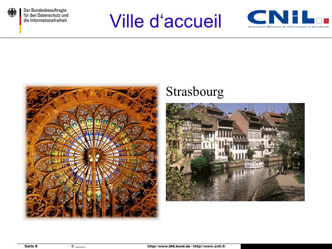 Seite 5 © ……… http://www.bfd.bund.de / http://www.cnil.fr Ville daccueil Strasbourg