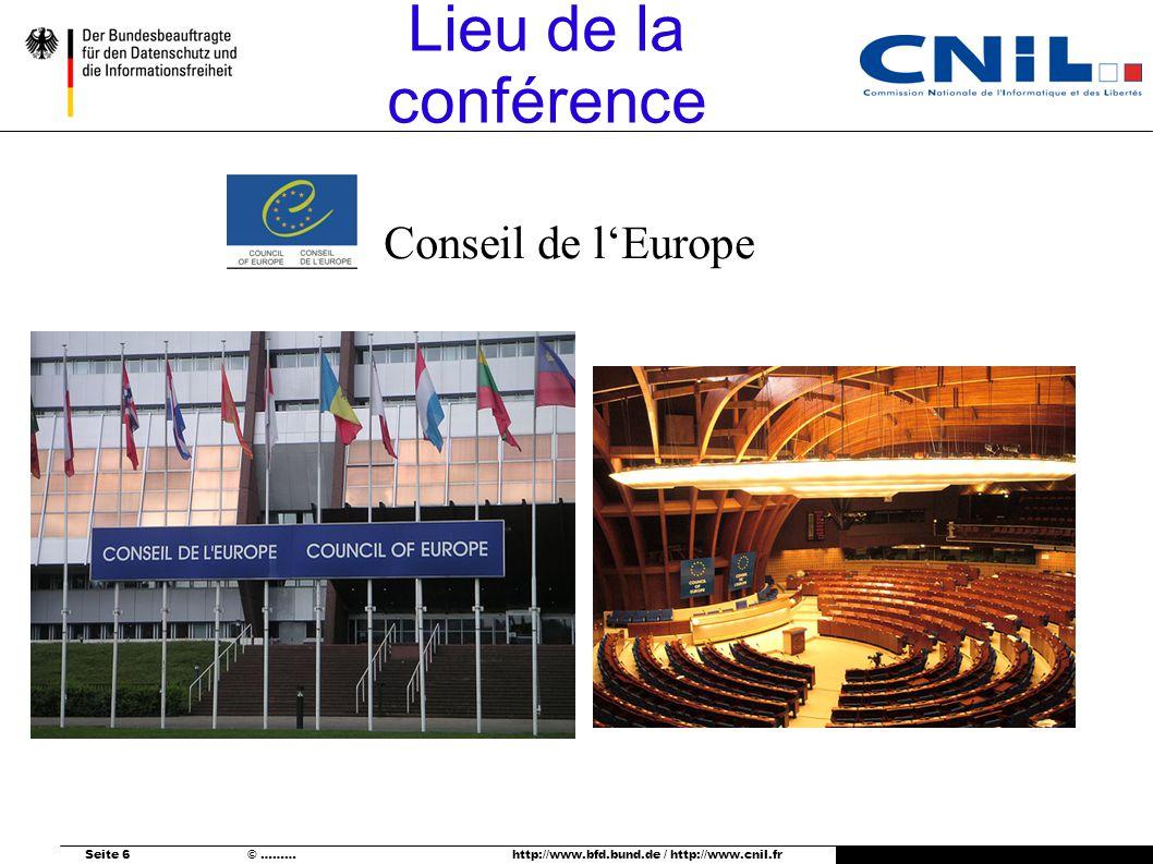 Seite 6 © ……… http://www.bfd.bund.de / http://www.cnil.fr Lieu de la conférence Conseil de lEurope