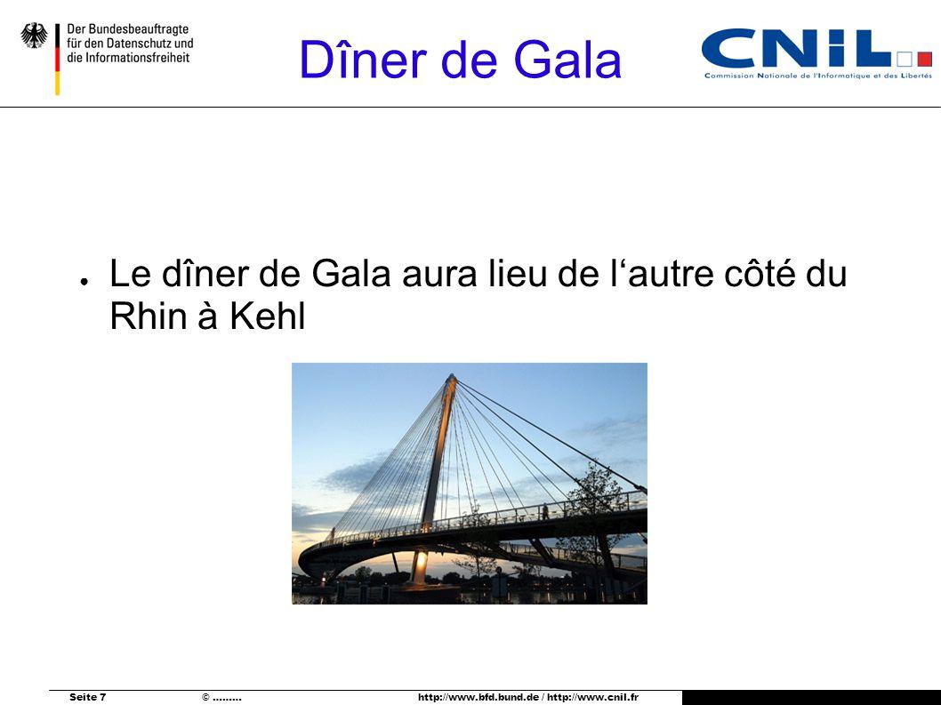 Seite 7 © ……… http://www.bfd.bund.de / http://www.cnil.fr Dîner de Gala Le dîner de Gala aura lieu de lautre côté du Rhin à Kehl