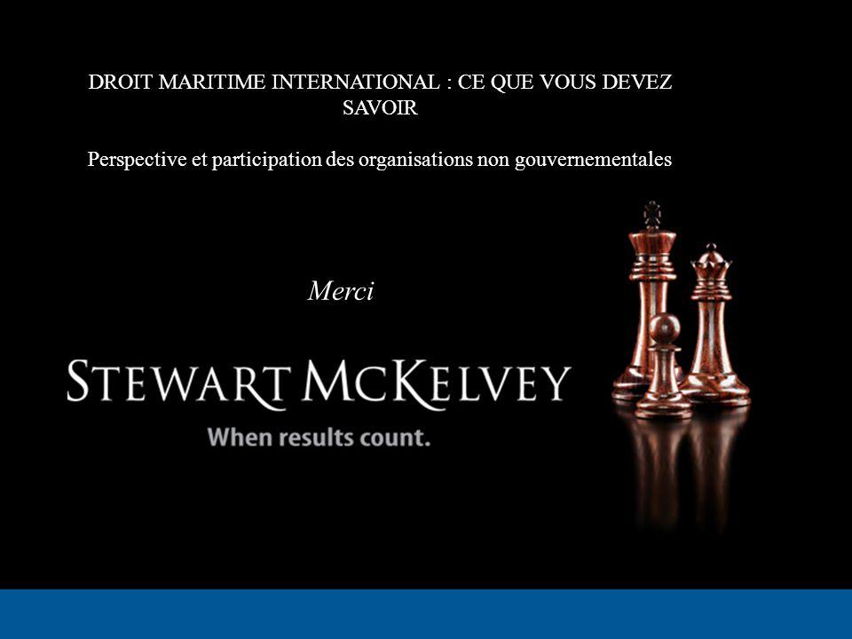 DROIT MARITIME INTERNATIONAL : CE QUE VOUS DEVEZ SAVOIR Perspective et participation des organisations non gouvernementales Merci