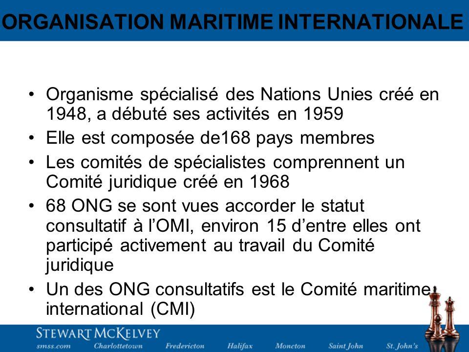 ORGANISATION MARITIME INTERNATIONALE Organisme spécialisé des Nations Unies créé en 1948, a débuté ses activités en 1959 Elle est composée de168 pays membres Les comités de spécialistes comprennent un Comité juridique créé en 1968 68 ONG se sont vues accorder le statut consultatif à lOMI, environ 15 dentre elles ont participé activement au travail du Comité juridique Un des ONG consultatifs est le Comité maritime international (CMI)