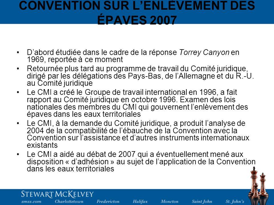 CONVENTION SUR LENLÈVEMENT DES ÉPAVES 2007 Dabord étudiée dans le cadre de la réponse Torrey Canyon en 1969, reportée à ce moment Retournée plus tard au programme de travail du Comité juridique, dirigé par les délégations des Pays-Bas, de lAllemagne et du R.-U.