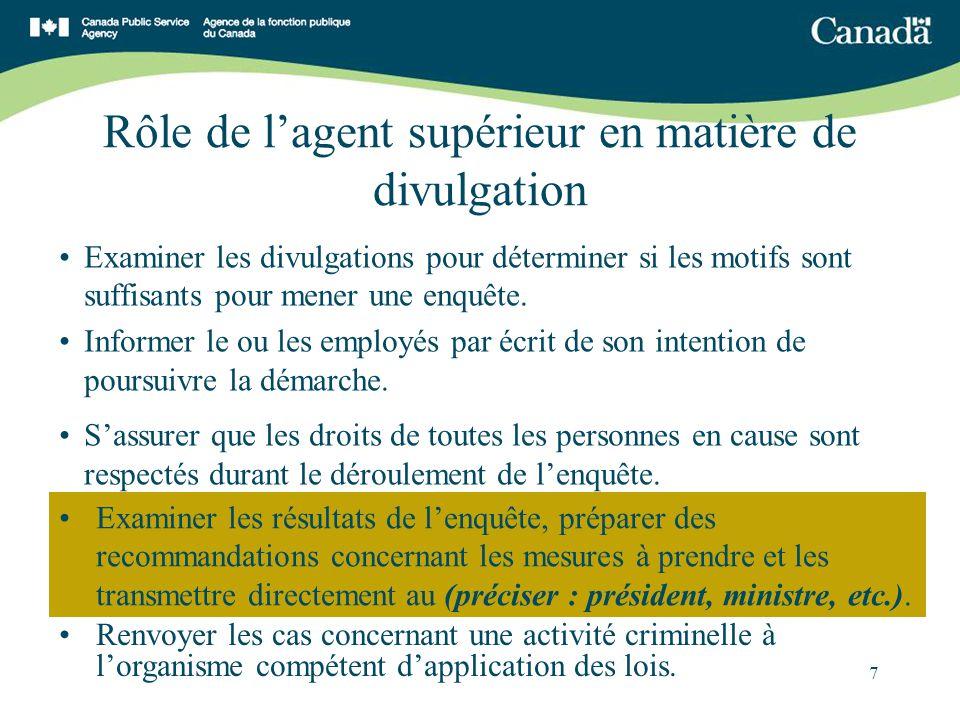 7 Rôle de lagent supérieur en matière de divulgation Examiner les divulgations pour déterminer si les motifs sont suffisants pour mener une enquête.