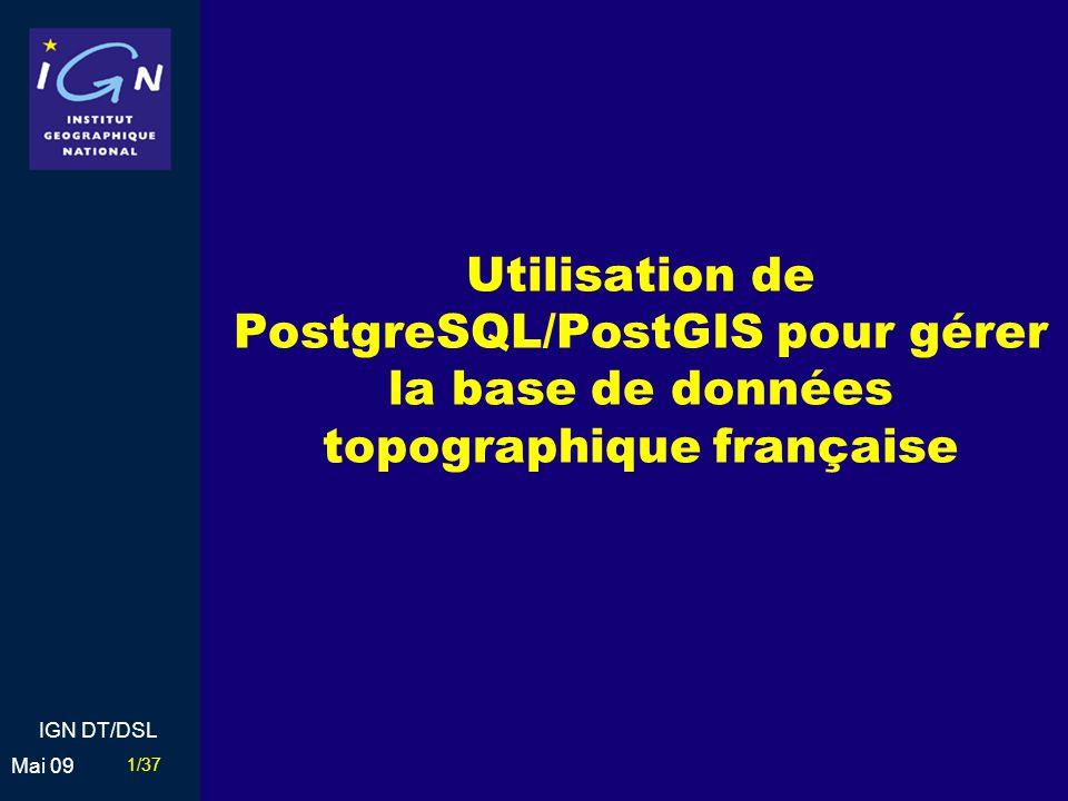 32/37 Mai 09 IGN DT/DSL Autres applications autour PostgreSQL/PostGIS à lIGN France Contexte Fonctionnalités Client / Serveur Résultats / Conclusions Autres applications