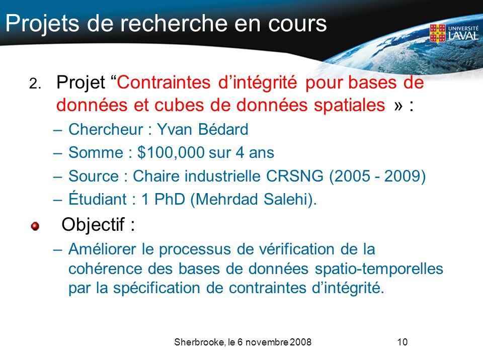 Projets de recherche en cours 2. Projet Contraintes dintégrité pour bases de données et cubes de données spatiales » : –Chercheur : Yvan Bédard –Somme
