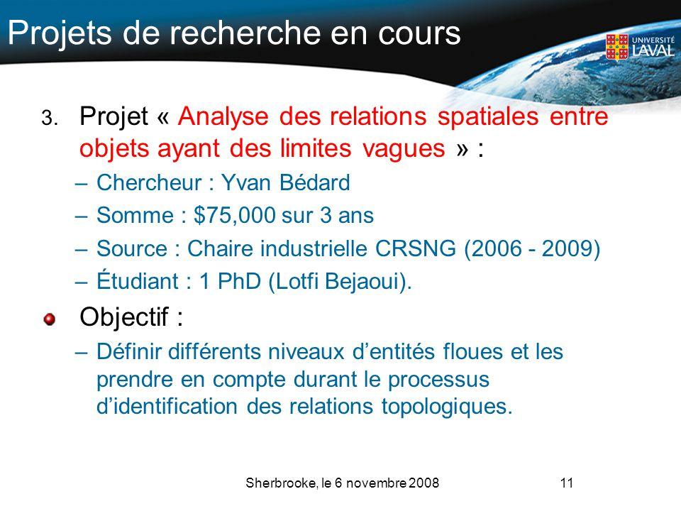 Projets de recherche en cours 3. Projet « Analyse des relations spatiales entre objets ayant des limites vagues » : –Chercheur : Yvan Bédard –Somme :