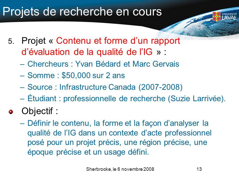 Projets de recherche en cours 5. Projet « Contenu et forme dun rapport dévaluation de la qualité de lIG » : –Chercheurs : Yvan Bédard et Marc Gervais