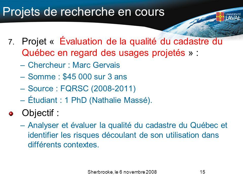 Projets de recherche en cours 7. Projet « Évaluation de la qualité du cadastre du Québec en regard des usages projetés » : –Chercheur : Marc Gervais –