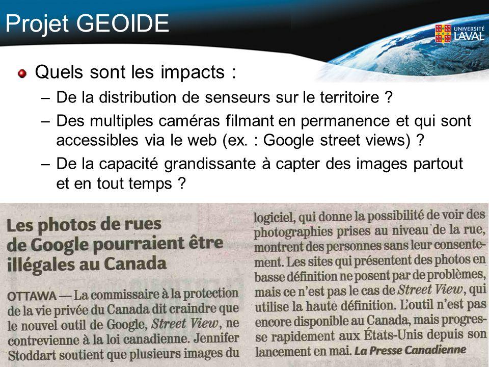 19 Projet GEOIDE Quels sont les impacts : –De la distribution de senseurs sur le territoire ? –Des multiples caméras filmant en permanence et qui sont