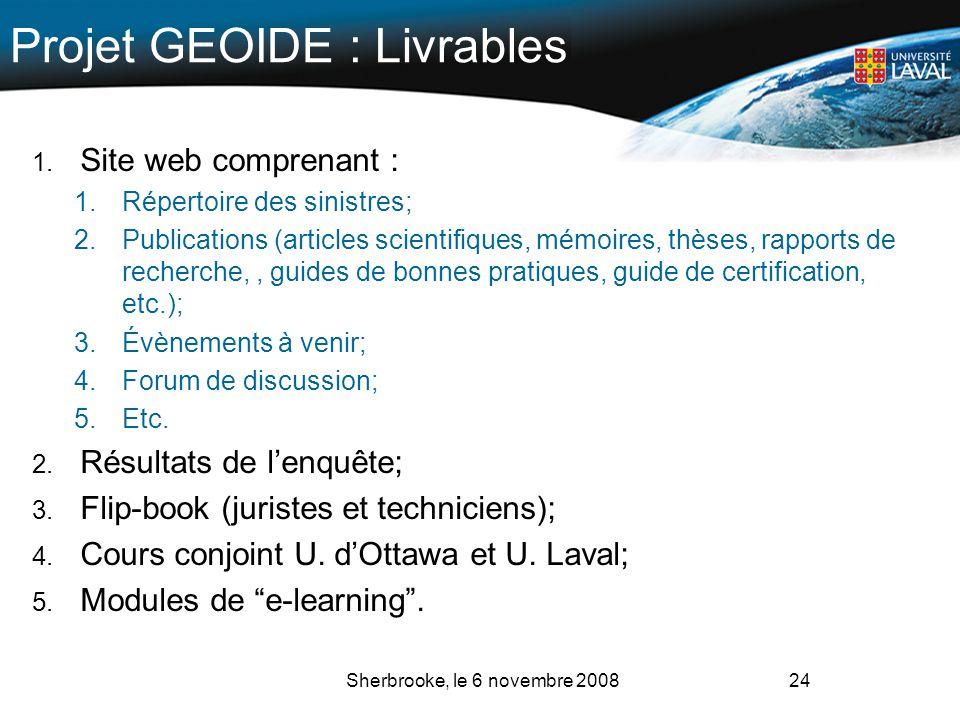 24 Projet GEOIDE : Livrables 1. Site web comprenant : 1.Répertoire des sinistres; 2.Publications (articles scientifiques, mémoires, thèses, rapports d