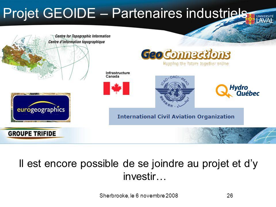 26 Projet GEOIDE – Partenaires industriels Il est encore possible de se joindre au projet et dy investir… Sherbrooke, le 6 novembre 2008