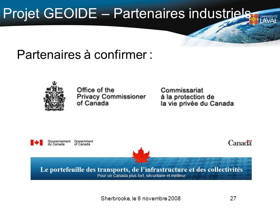 27 Projet GEOIDE – Partenaires industriels Sherbrooke, le 6 novembre 2008 Partenaires à confirmer :