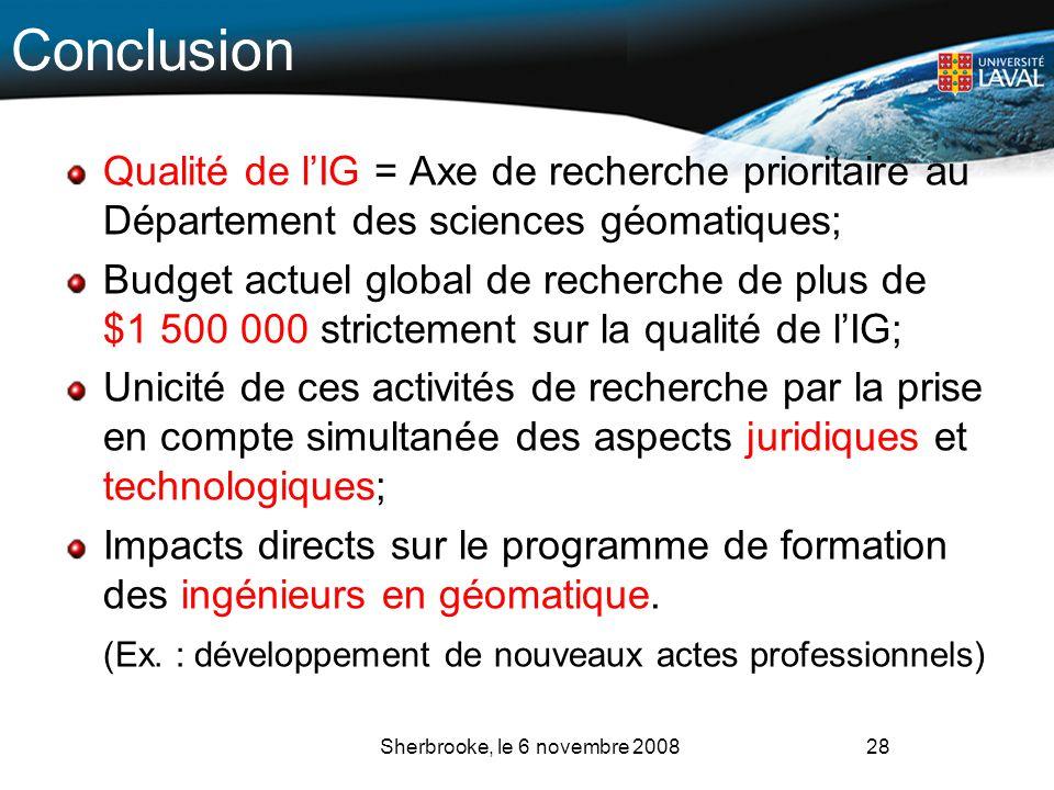 Conclusion Qualité de lIG = Axe de recherche prioritaire au Département des sciences géomatiques; Budget actuel global de recherche de plus de $1 500