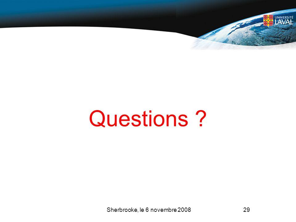 Questions ? Sherbrooke, le 6 novembre 200829