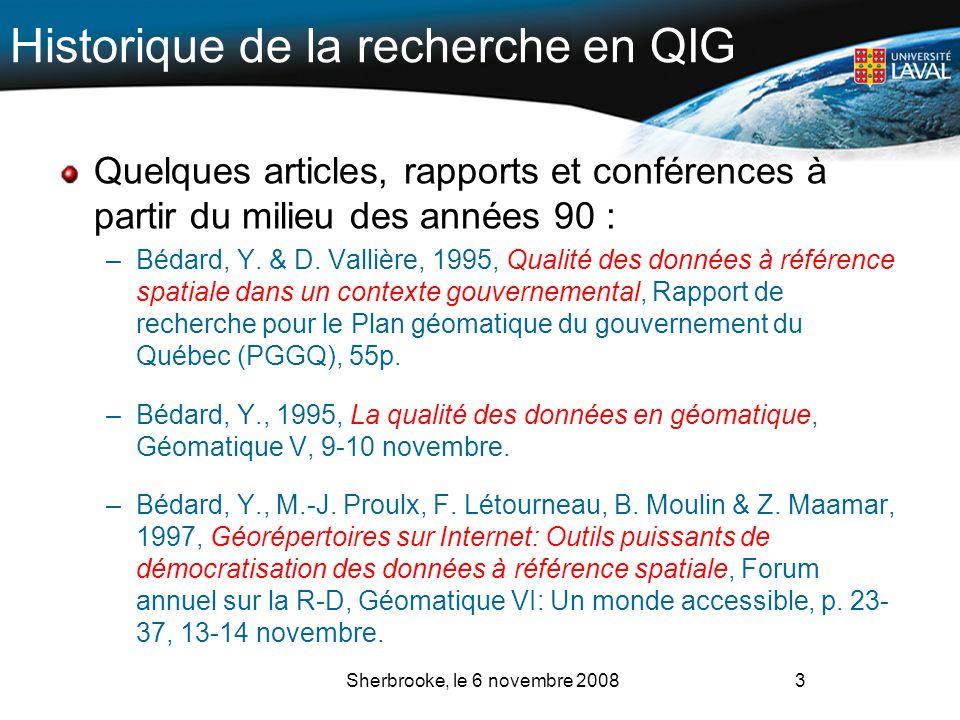 Historique de la recherche en QIG Quelques articles, rapports et conférences à partir du milieu des années 90 : –Bédard, Y. & D. Vallière, 1995, Quali