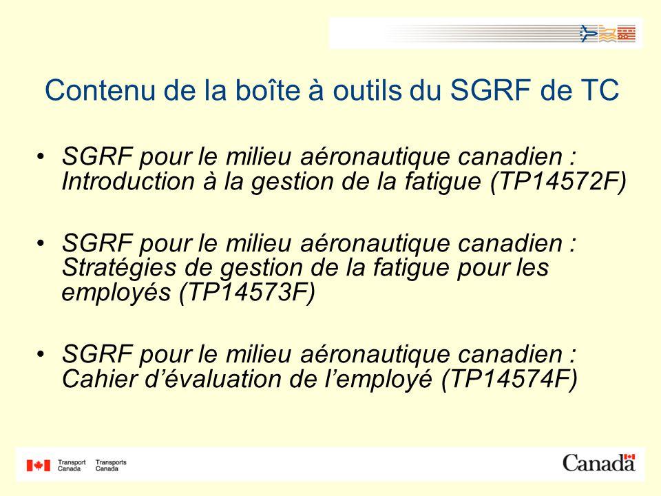 Contenu de la boîte à outils du SGRF de TC SGRF pour le milieu aéronautique canadien : Introduction à la gestion de la fatigue (TP14572F) SGRF pour le milieu aéronautique canadien : Stratégies de gestion de la fatigue pour les employés (TP14573F) SGRF pour le milieu aéronautique canadien : Cahier dévaluation de lemployé (TP14574F)