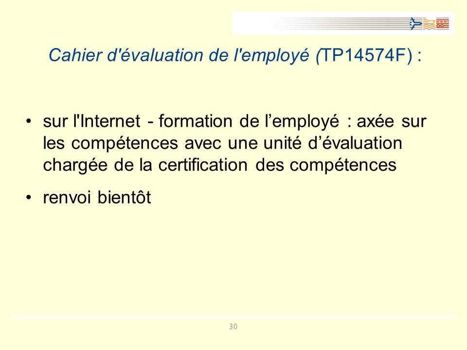 30 Cahier d évaluation de l employé (TP14574F) : sur l Internet - formation de lemployé : axée sur les compétences avec une unité dévaluation chargée de la certification des compétences renvoi bientôt