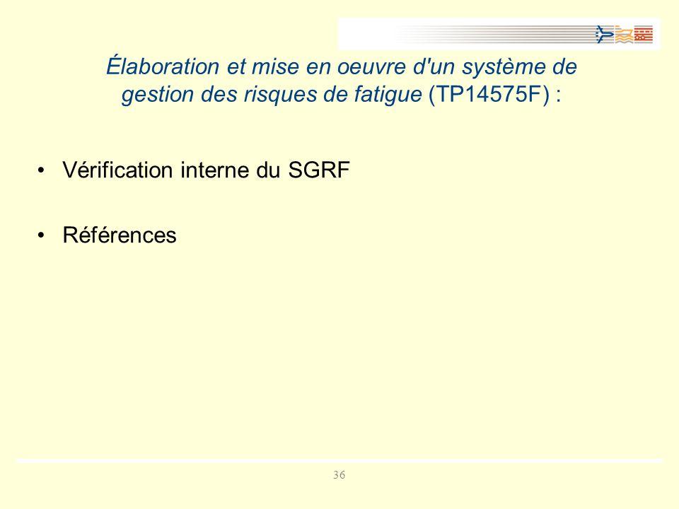 36 Élaboration et mise en oeuvre d un système de gestion des risques de fatigue (TP14575F) : Vérification interne du SGRF Références