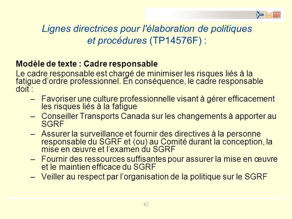 42 Lignes directrices pour l élaboration de politiques et procédures (TP14576F) : Modèle de texte : Cadre responsable Le cadre responsable est chargé de minimiser les risques liés à la fatigue dordre professionnel.