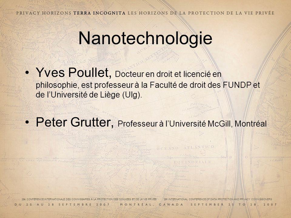 29e CONFÉRENCE INTERNATIONALE DES COMMISSAIRES À LA PROTECTION DES DONNÉES ET DE LA VIE PRIVÉE 29 th INTERNATIONAL CONFERENCE OF DATA PROTECTION AND PRIVACY COMMISSIONERS Nanotechnologie Yves Poullet, Docteur en droit et licencié en philosophie, est professeur à la Faculté de droit des FUNDP et de lUniversité de Liège (Ulg).