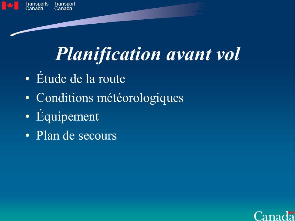 Transports Canada Transport Canada Planification avant vol Étude de la route Conditions météorologiques Équipement Plan de secours