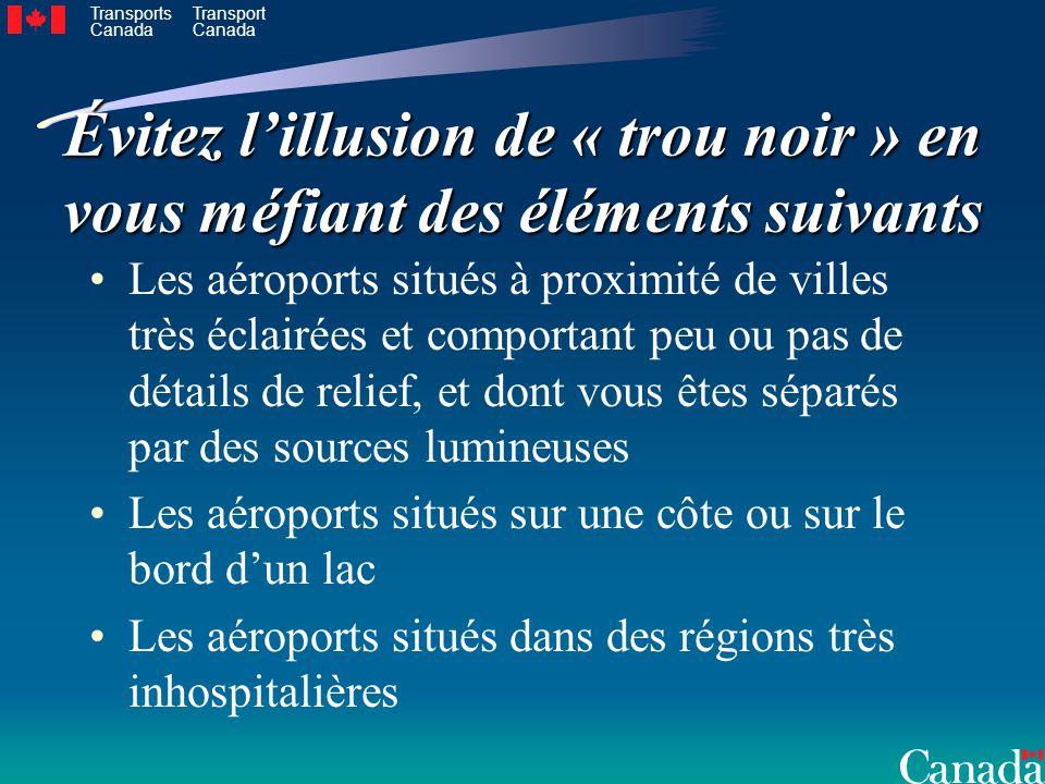 Transports Canada Transport Canada Évitez lillusion de « trou noir » en vous méfiant des éléments suivants Les aéroports situés à proximité de villes
