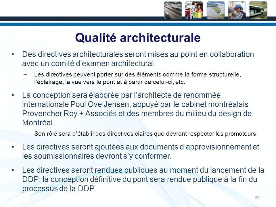 Qualité architecturale 36 Des directives architecturales seront mises au point en collaboration avec un comité dexamen architectural.