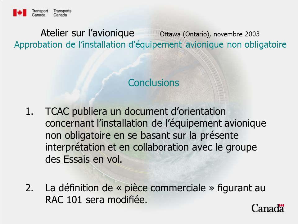 Conclusions 1.TCAC publiera un document dorientation concernant linstallation de léquipement avionique non obligatoire en se basant sur la présente interprétation et en collaboration avec le groupe des Essais en vol.