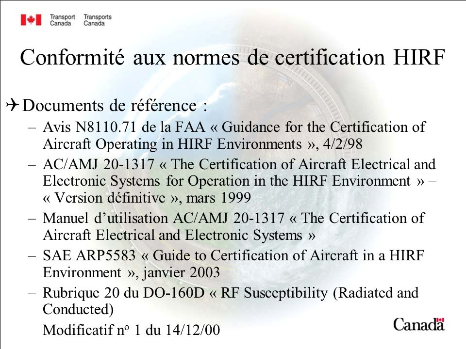 Conformité aux normes de certification HIRF Documents de référence : –Avis N8110.71 de la FAA « Guidance for the Certification of Aircraft Operating i