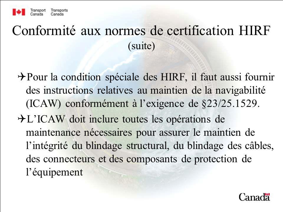 Conformité aux normes de certification HIRF (suite) Pour la condition spéciale des HIRF, il faut aussi fournir des instructions relatives au maintien de la navigabilité (ICAW) conformément à lexigence de §23/25.1529.