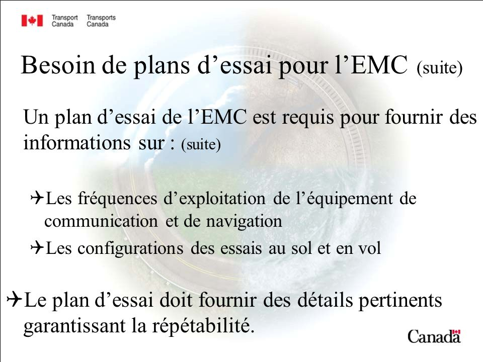 Besoin de plans dessai pour lEMC (suite) Un plan dessai de lEMC est requis pour fournir des informations sur : (suite) Les fréquences dexploitation de