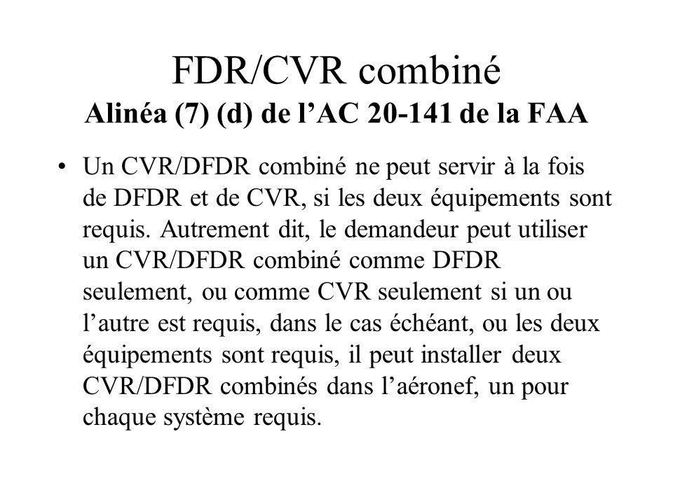 FDR/CVR combiné Alinéa (7) (d) de lAC 20-141 de la FAA Un CVR/DFDR combiné ne peut servir à la fois de DFDR et de CVR, si les deux équipements sont re