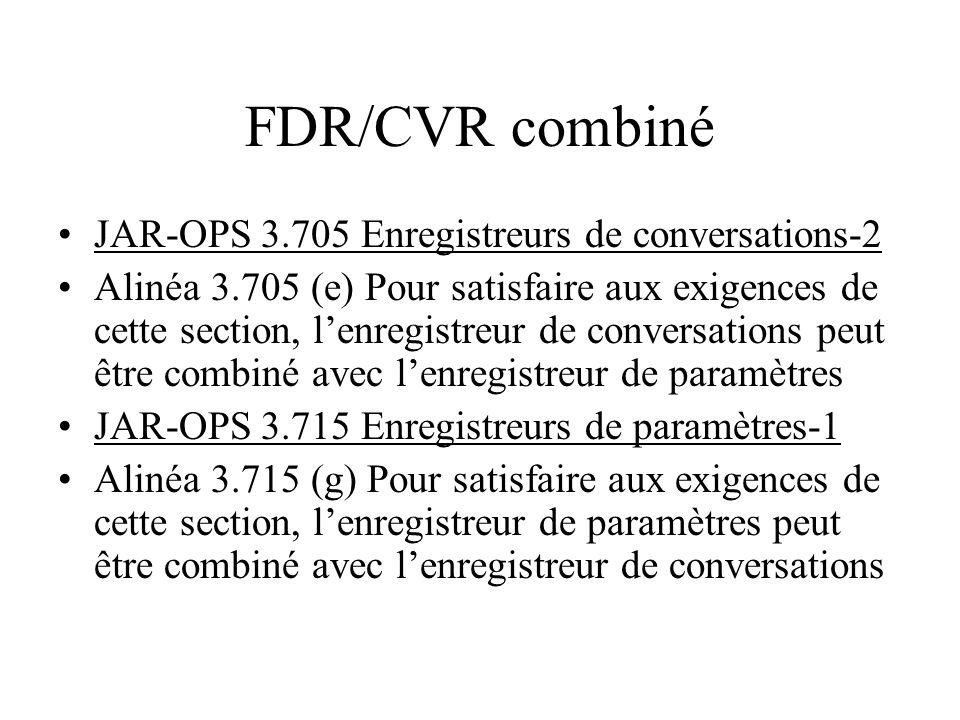 FDR/CVR combiné JAR-OPS 3.705 Enregistreurs de conversations-2 Alinéa 3.705 (e) Pour satisfaire aux exigences de cette section, lenregistreur de conve
