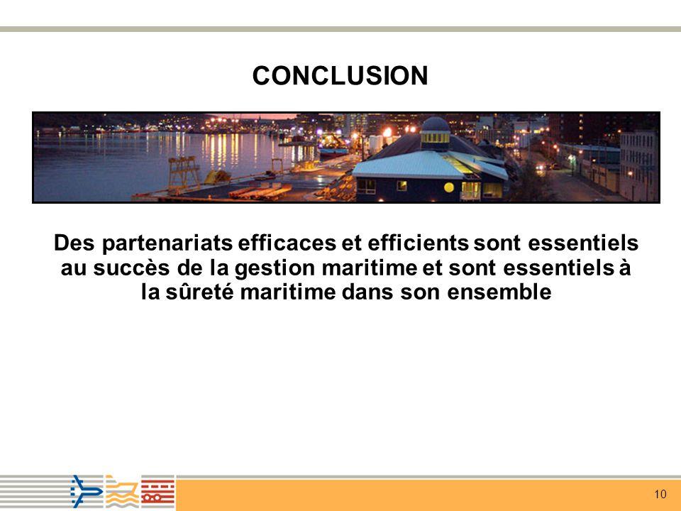 10 CONCLUSION Des partenariats efficaces et efficients sont essentiels au succès de la gestion maritime et sont essentiels à la sûreté maritime dans son ensemble