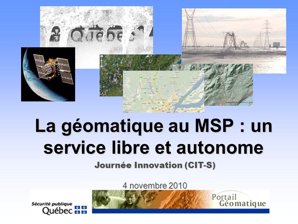 La géomatique au MSP : un service libre et autonome Journée Innovation (CIT-S) 4 novembre 2010