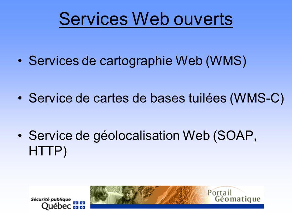 Services Web ouverts Services de cartographie Web (WMS) Service de cartes de bases tuilées (WMS-C) Service de géolocalisation Web (SOAP, HTTP)