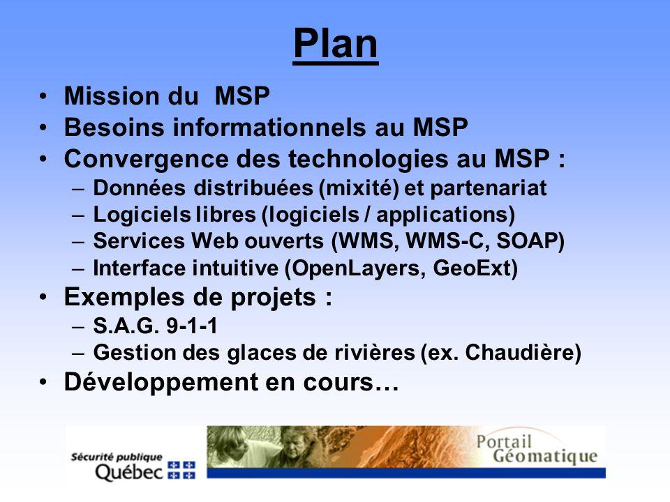 Plan Mission du MSP Besoins informationnels au MSP Convergence des technologies au MSP : –Données distribuées (mixité) et partenariat –Logiciels libre