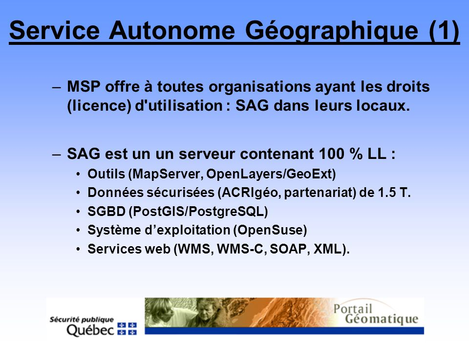 Service Autonome Géographique (1) –MSP offre à toutes organisations ayant les droits (licence) d'utilisation : SAG dans leurs locaux. –SAG est un un s