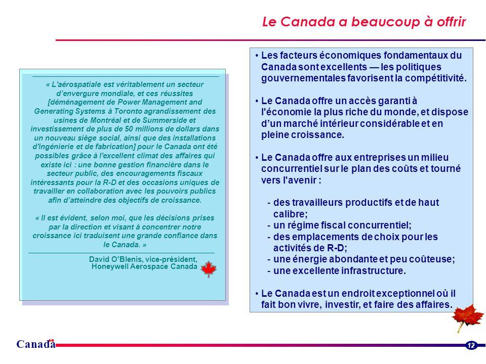 Le Canada a beaucoup à offrir Canada 12 Les facteurs économiques fondamentaux du Canada sont excellents les politiques gouvernementales favorisent la compétitivité.