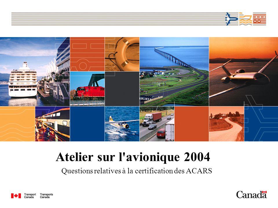 Atelier sur l avionique 2004 Questions relatives à la certification des ACARS